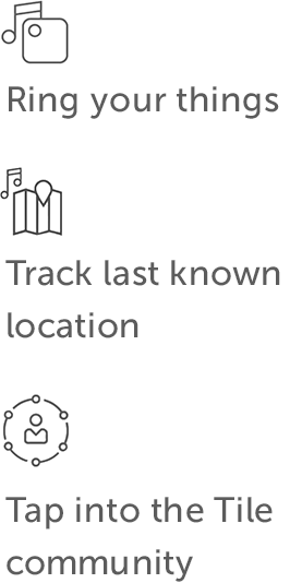 Ring your things, track last known location, tap into the Tile community